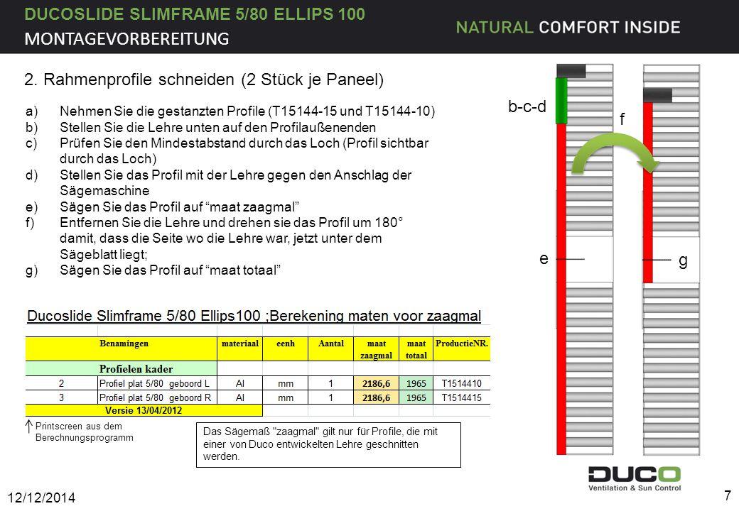 DUCOSLIDE SLIMFRAME 5/80 ELLIPS 100 12/12/2014 8 2.2 Sägemaße der Rahmenprofile abmessen a)Nehmen Sie die gebohrten Profile (T15144-10 und T15144-15) b)Sägen Sie die Unterseite des Profils hinsichtlich des unteren Loches auf Maß.