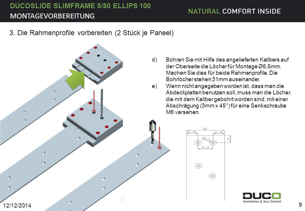 DUCOSLIDE SLIMFRAME 5/80 ELLIPS 100 10 4.Montage Rahmenprofil oben a)Wenn die gebohrten Löcher in den Rahmenprofilen keine Abschrägung haben, muss man die Abdeckplatten (G0100682) benutzen, wie unten abgebildet.