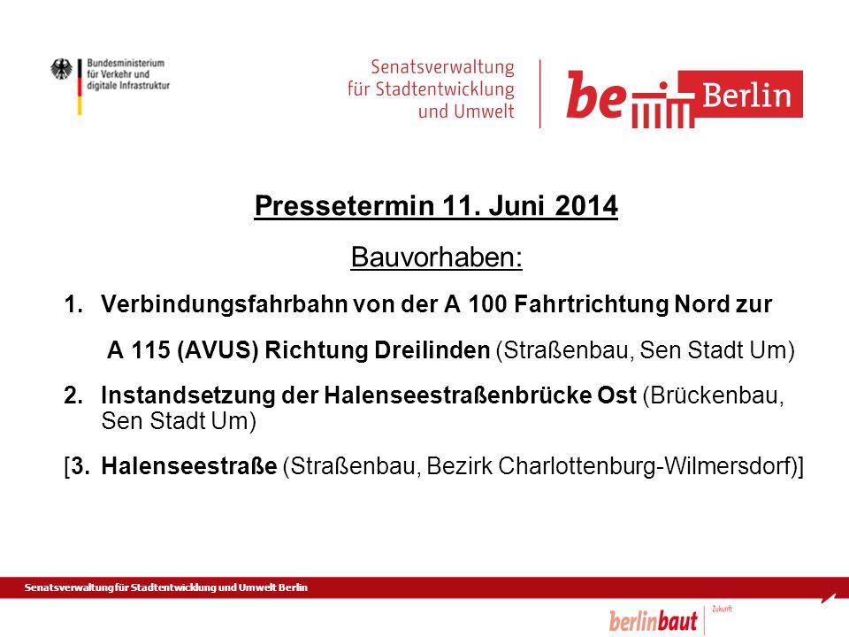 Senatsverwaltung für Stadtentwicklung und Umwelt Berlin Pressetermin 11. Juni 2014 Bauvorhaben: 1.Verbindungsfahrbahn von der A 100 Fahrtrichtung Nord