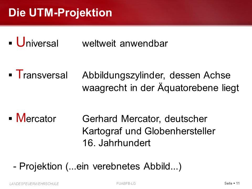 Seite  11 LANDESFEUERWEHRSCHULE FUABFB-LG Die UTM-Projektion  U niversalweltweit anwendbar  T ransversalAbbildungszylinder, dessen Achse waagrecht
