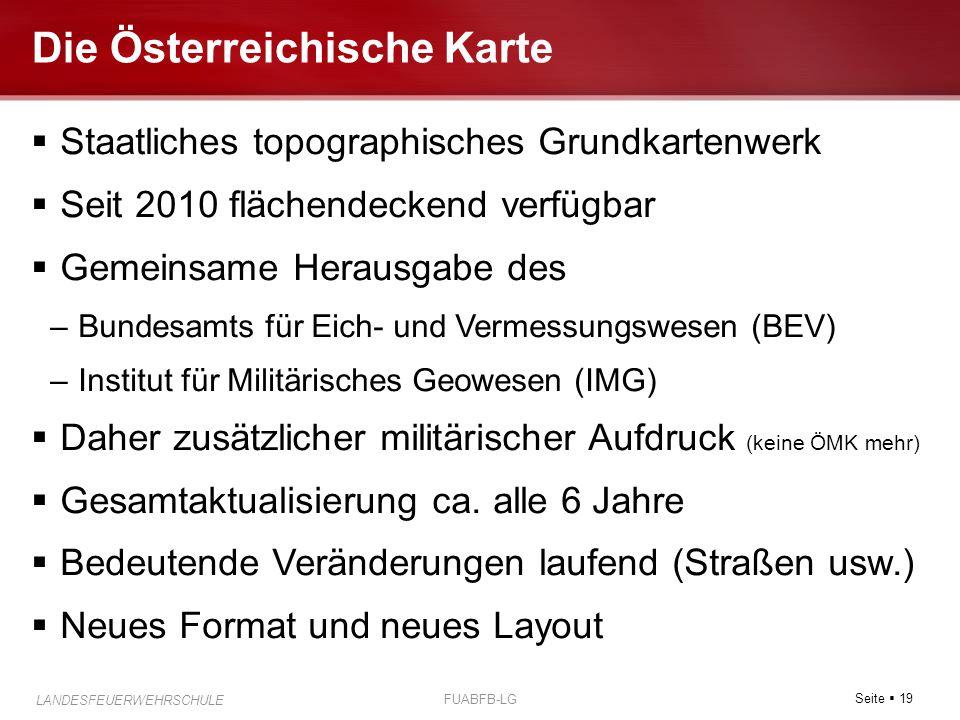 Seite  19 LANDESFEUERWEHRSCHULE FUABFB-LG Die Österreichische Karte  Staatliches topographisches Grundkartenwerk  Seit 2010 flächendeckend verfügba