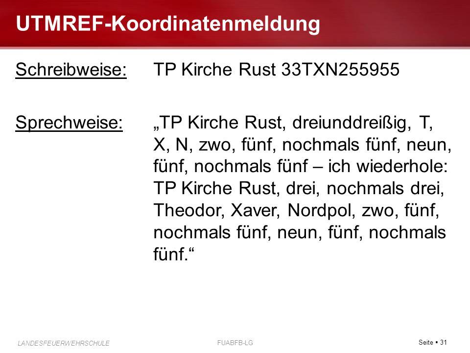 """Seite  31 LANDESFEUERWEHRSCHULE FUABFB-LG UTMREF-Koordinatenmeldung Schreibweise:TP Kirche Rust 33TXN255955 Sprechweise:""""TP Kirche Rust, dreiunddreiß"""