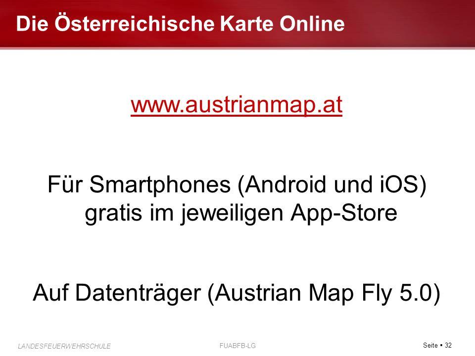 Seite  32 LANDESFEUERWEHRSCHULE FUABFB-LG Die Österreichische Karte Online www.austrianmap.at Für Smartphones (Android und iOS) gratis im jeweiligen