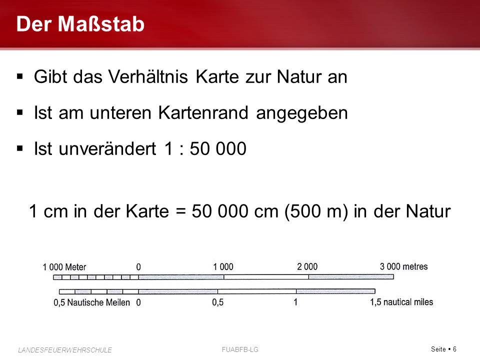 Seite  6 LANDESFEUERWEHRSCHULE FUABFB-LG Der Maßstab  Gibt das Verhältnis Karte zur Natur an  Ist am unteren Kartenrand angegeben  Ist unverändert