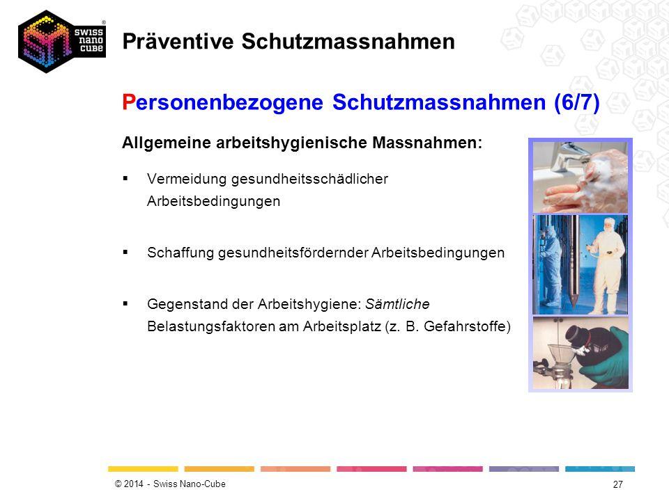 © 2014 - Swiss Nano-Cube 27 Allgemeine arbeitshygienische Massnahmen:  Vermeidung gesundheitsschädlicher Arbeitsbedingungen  Schaffung gesundheitsfördernder Arbeitsbedingungen  Gegenstand der Arbeitshygiene: Sämtliche Belastungsfaktoren am Arbeitsplatz (z.