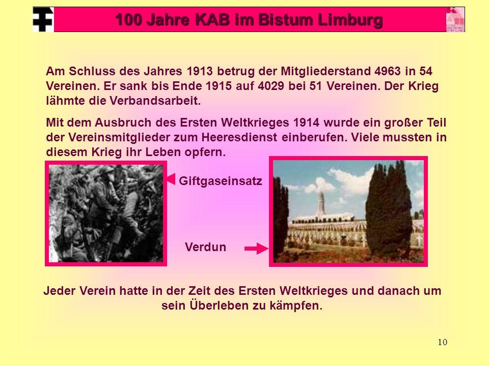 10 100 Jahre KAB im Bistum Limburg Am Schluss des Jahres 1913 betrug der Mitgliederstand 4963 in 54 Vereinen. Er sank bis Ende 1915 auf 4029 bei 51 Ve