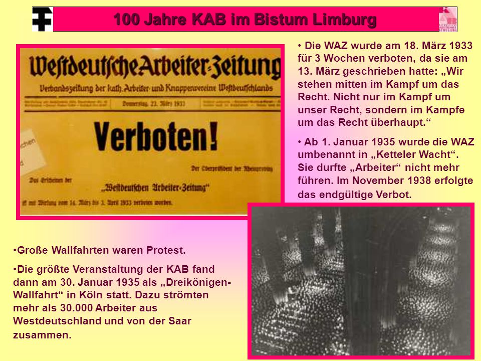 """15 100 Jahre KAB im Bistum Limburg Die WAZ wurde am 18. März 1933 für 3 Wochen verboten, da sie am 13. März geschrieben hatte: """"Wir stehen mitten im K"""