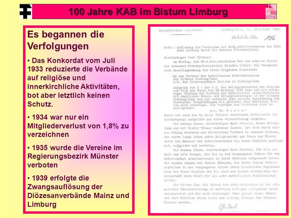 16 100 Jahre KAB im Bistum Limburg Es begannen die Verfolgungen Das Konkordat vom Juli 1933 reduzierte die Verbände auf religiöse und innerkirchliche Aktivitäten, bot aber letztlich keinen Schutz.