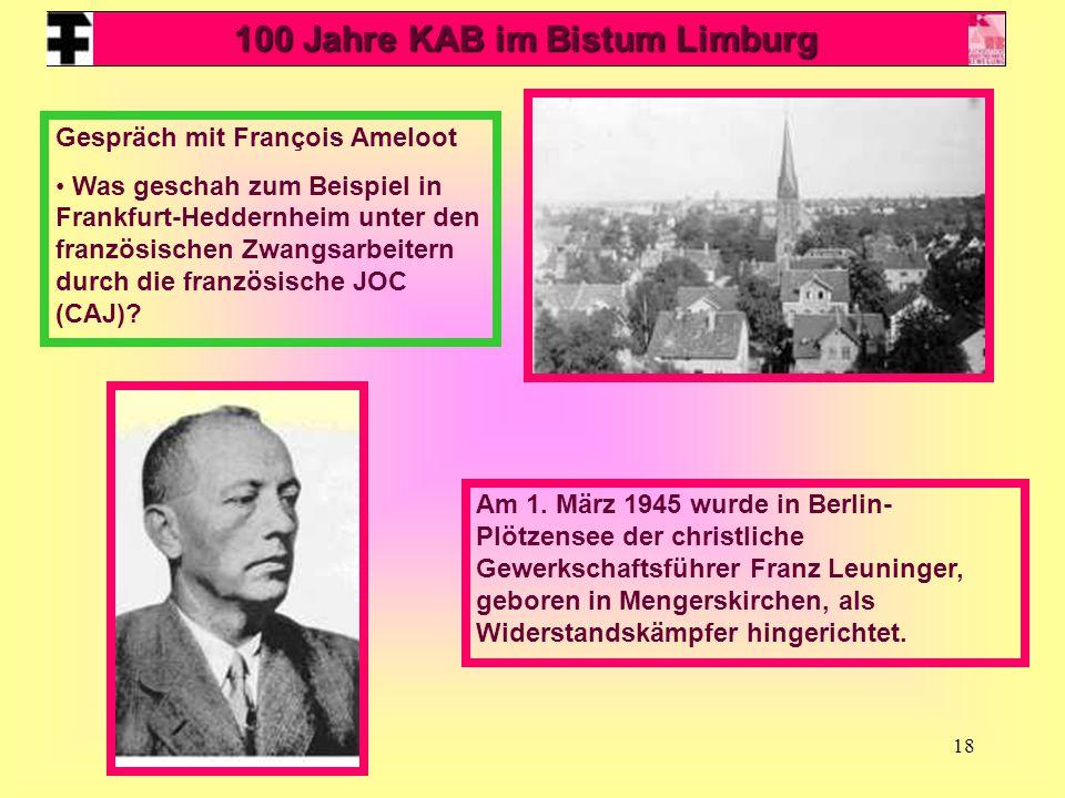 18 100 Jahre KAB im Bistum Limburg Gespräch mit François Ameloot Was geschah zum Beispiel in Frankfurt-Heddernheim unter den französischen Zwangsarbeitern durch die französische JOC (CAJ).