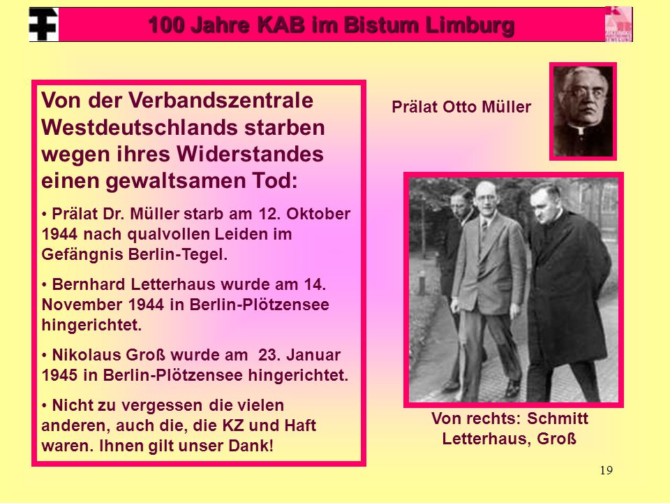 19 Von der Verbandszentrale Westdeutschlands starben wegen ihres Widerstandes einen gewaltsamen Tod: Prälat Dr. Müller starb am 12. Oktober 1944 nach