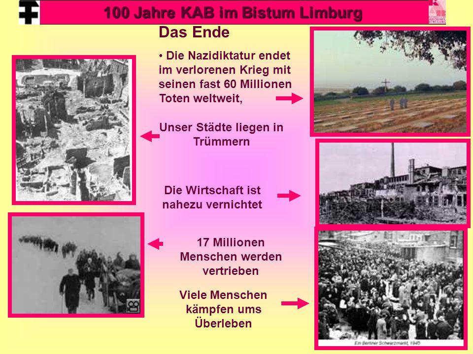 20 Das Ende Die Nazidiktatur endet im verlorenen Krieg mit seinen fast 60 Millionen Toten weltweit, 100 Jahre KAB im Bistum Limburg Unser Städte liegen in Trümmern Die Wirtschaft ist nahezu vernichtet 17 Millionen Menschen werden vertrieben Viele Menschen kämpfen ums Überleben