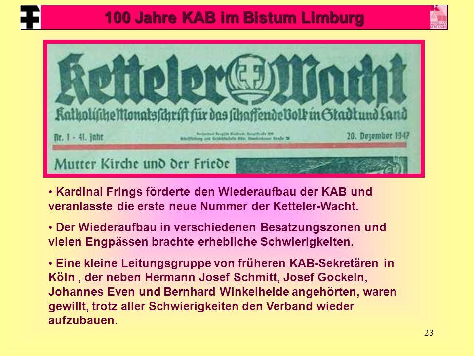 23 Kardinal Frings förderte den Wiederaufbau der KAB und veranlasste die erste neue Nummer der Ketteler-Wacht. Der Wiederaufbau in verschiedenen Besat