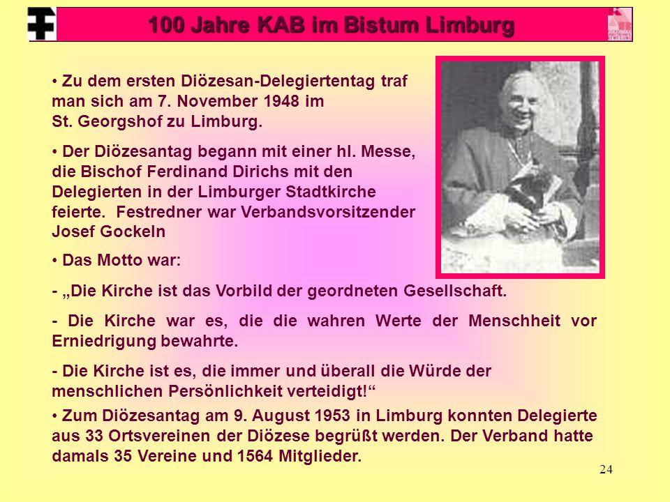 24 Zu dem ersten Diözesan ‑ Delegiertentag traf man sich am 7. November 1948 im St. Georgshof zu Limburg. Der Diözesantag begann mit einer hl. Messe,