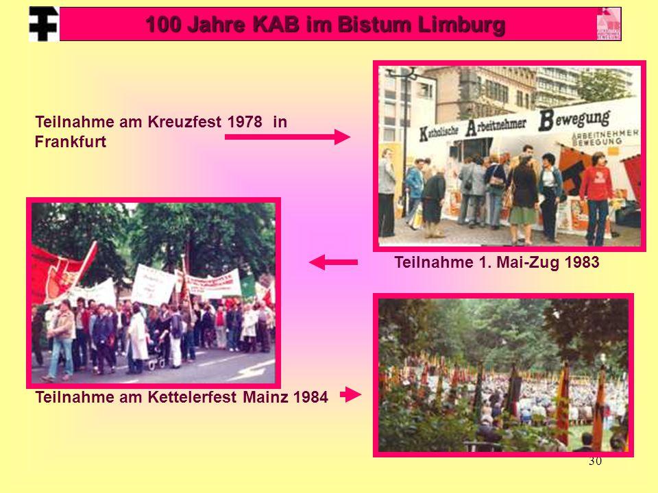 30 Teilnahme am Kreuzfest 1978 in Frankfurt Teilnahme 1. Mai-Zug 1983 Teilnahme am Kettelerfest Mainz 1984 100 Jahre KAB im Bistum Limburg
