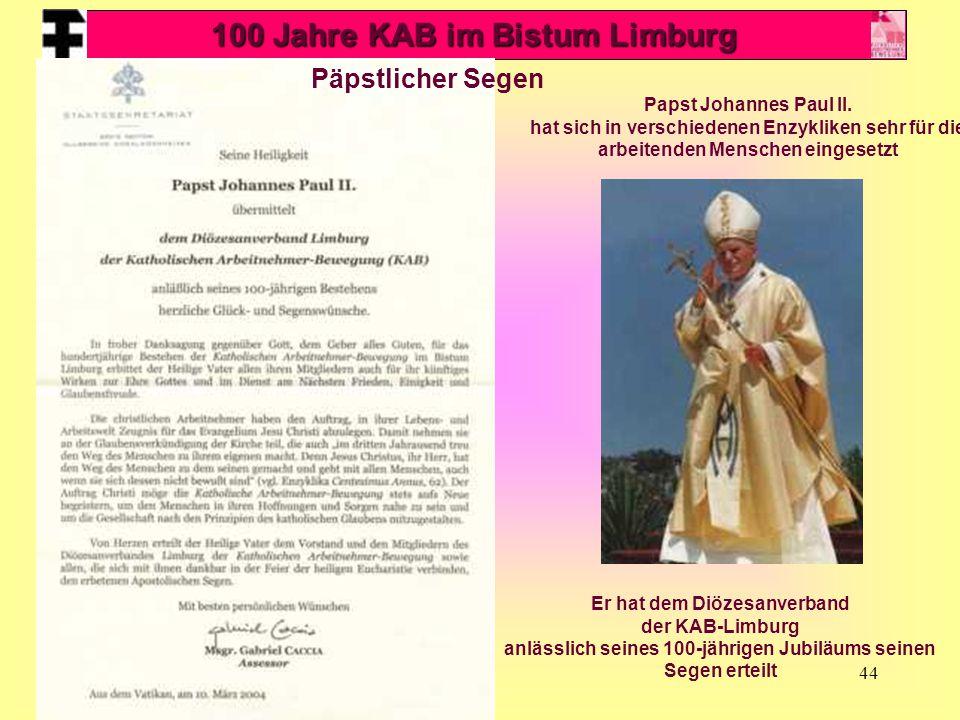 44 100 Jahre KAB im Bistum Limburg Papst Johannes Paul II. hat sich in verschiedenen Enzykliken sehr für die arbeitenden Menschen eingesetzt Er hat de