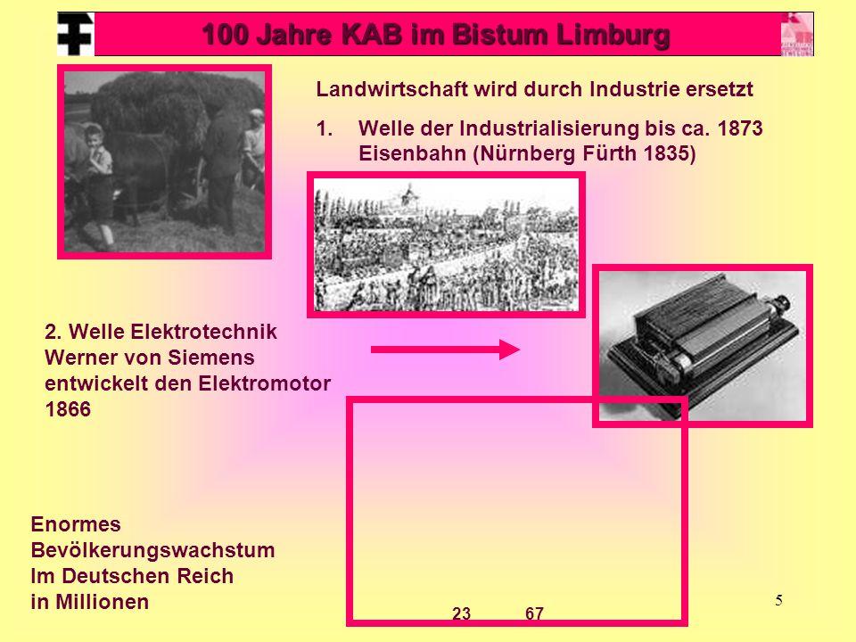 5 100 Jahre KAB im Bistum Limburg Landwirtschaft wird durch Industrie ersetzt 1.Welle der Industrialisierung bis ca. 1873 Eisenbahn (Nürnberg Fürth 18