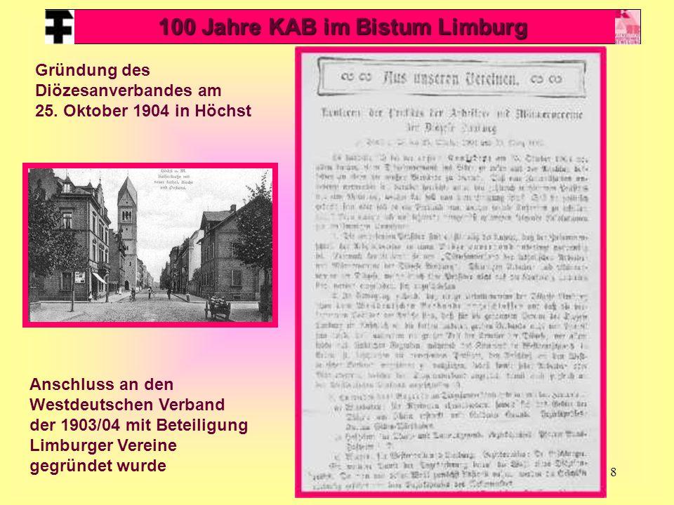 8 100 Jahre KAB im Bistum Limburg Gründung des Diözesanverbandes am 25. Oktober 1904 in Höchst Anschluss an den Westdeutschen Verband der 1903/04 mit