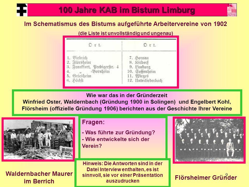 9 100 Jahre KAB im Bistum Limburg Im Schematismus des Bistums aufgeführte Arbeitervereine von 1902 (die Liste ist unvollständig und ungenau) Wie war d
