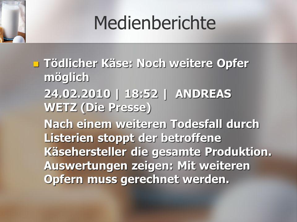 Medienberichte Bakterienkäse: Weiteres Todesopfer in Deutschland Bakterienkäse: Weiteres Todesopfer in Deutschland 26.02.2010 | 13:58 | (DiePresse.com) Der Patient ist nach dem Verzehr von Listerien-verseuchtem Käse aus steirischer Produktion gestorben.