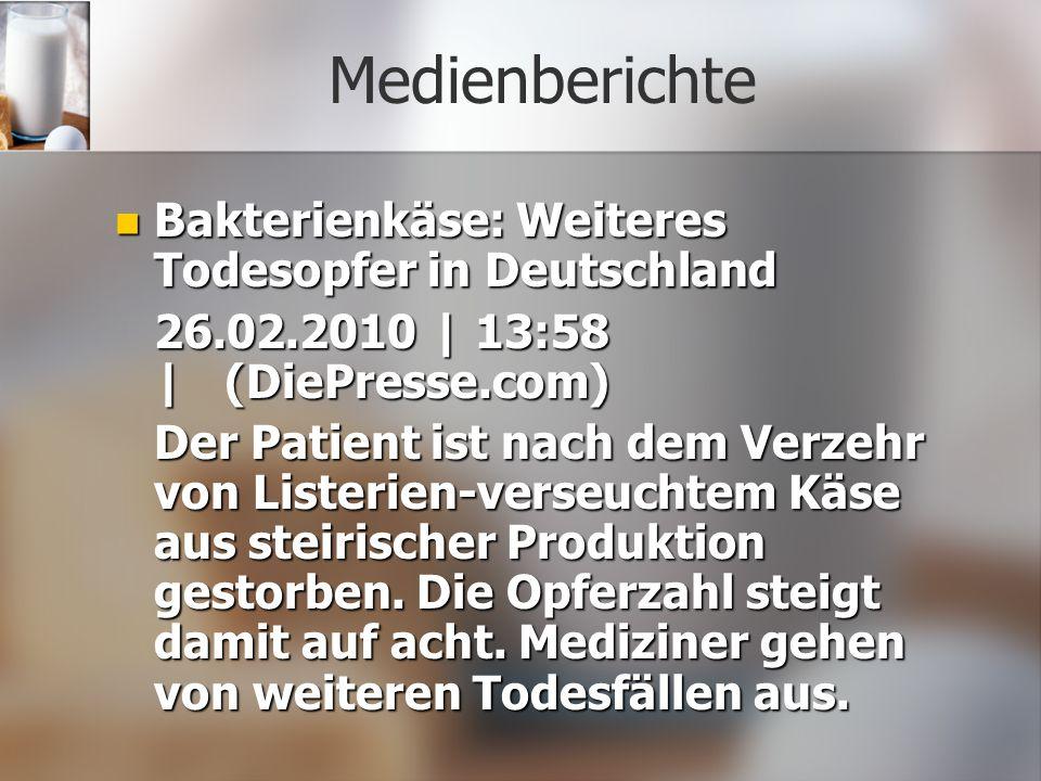 Medienberichte Bakterienkäse: Weiteres Todesopfer in Deutschland Bakterienkäse: Weiteres Todesopfer in Deutschland 26.02.2010 | 13:58 | (DiePresse.com