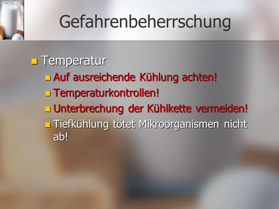 Gefahrenbeherrschung Temperatur Temperatur Auf ausreichende Kühlung achten! Auf ausreichende Kühlung achten! Temperaturkontrollen! Temperaturkontrolle