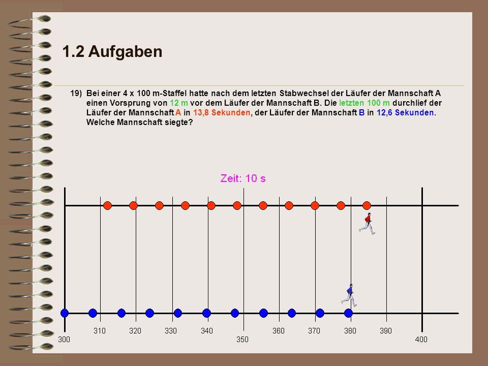 1.2 Aufgaben 19)Bei einer 4 x 100 m-Staffel hatte nach dem letzten Stabwechsel der Läufer der Mannschaft A einen Vorsprung von 12 m vor dem Läufer der