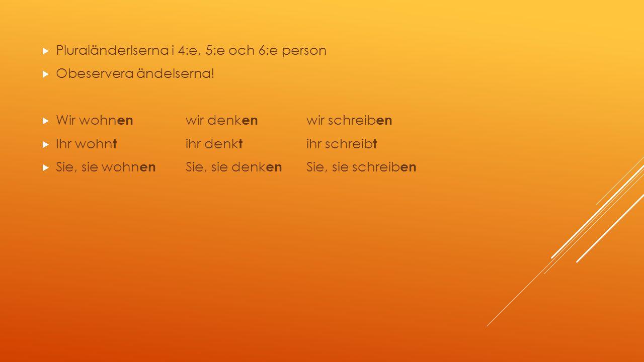  Pluraländerlserna i 4:e, 5:e och 6:e person  Obeservera ändelserna.