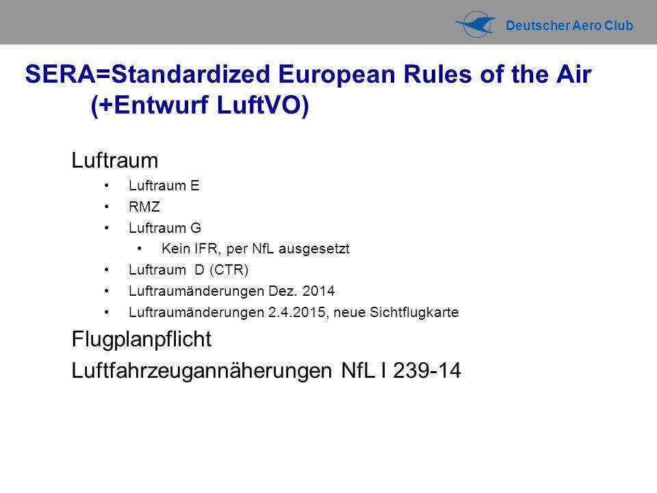 Deutscher Aero Club SERA=Standardized European Rules of the Air (+Entwurf LuftVO) Luftraum Luftraum E RMZ Luftraum G Kein IFR, per NfL ausgesetzt Luftraum D (CTR) Luftraumänderungen Dez.