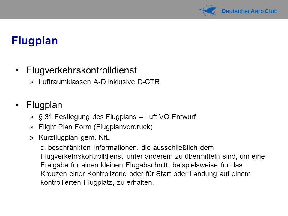 Deutscher Aero Club Flugplan Flugverkehrskontrolldienst »Luftraumklassen A-D inklusive D-CTR Flugplan »§ 31 Festlegung des Flugplans – Luft VO Entwurf »Flight Plan Form (Flugplanvordruck) »Kurzflugplan gem.