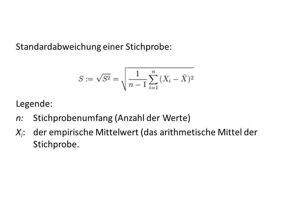 Standardabweichung einer Stichprobe: Legende: n: Stichprobenumfang (Anzahl der Werte) X i : der empirische Mittelwert (das arithmetische Mittel der Stichprobe.