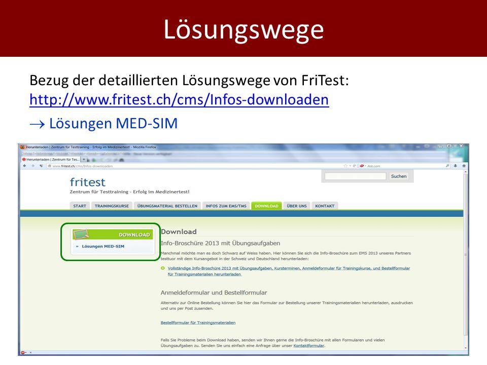 Bezug der detaillierten Lösungswege von FriTest: http://www.fritest.ch/cms/Infos-downloaden http://www.fritest.ch/cms/Infos-downloaden  Lösungen MED-SIM Lösungswege