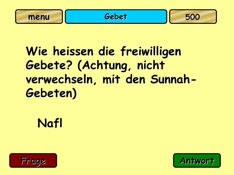 Gebet Wie heissen die freiwilligen Gebete? (Achtung, nicht verwechseln, mit den Sunnah- Gebeten) Nafl FrageAntwort 500