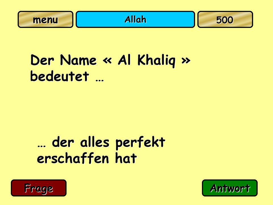 Allah Der Name « Al Khaliq » bedeutet … … der alles perfekt erschaffen hat FrageAntwort 500