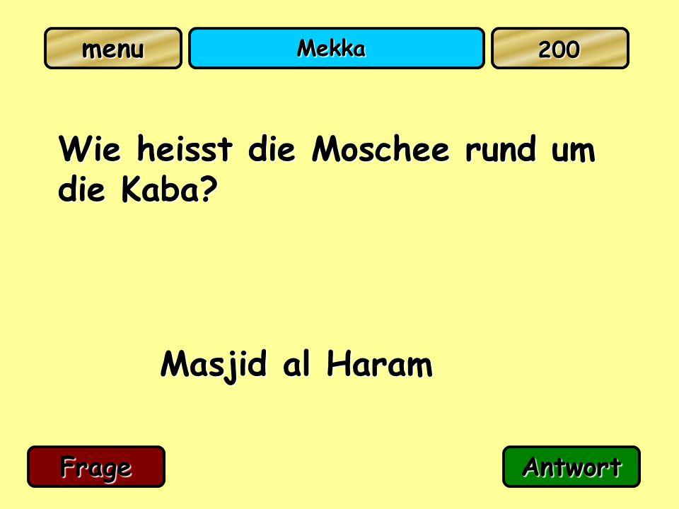 Mekka Wie heisst die Moschee rund um die Kaba? Masjid al Haram FrageAntwort 200