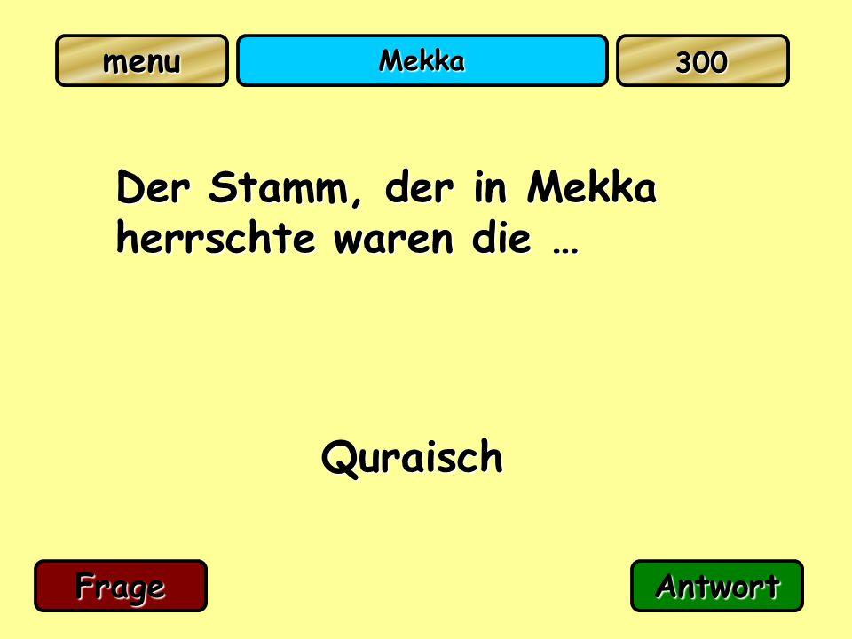 menu Mekka Der Stamm, der in Mekka herrschte waren die … Quraisch FrageAntwort 300