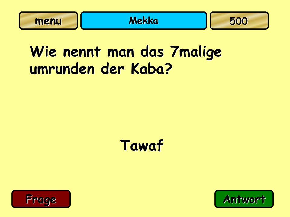 menu Mekka Wie nennt man das 7malige umrunden der Kaba? Tawaf FrageAntwort 500