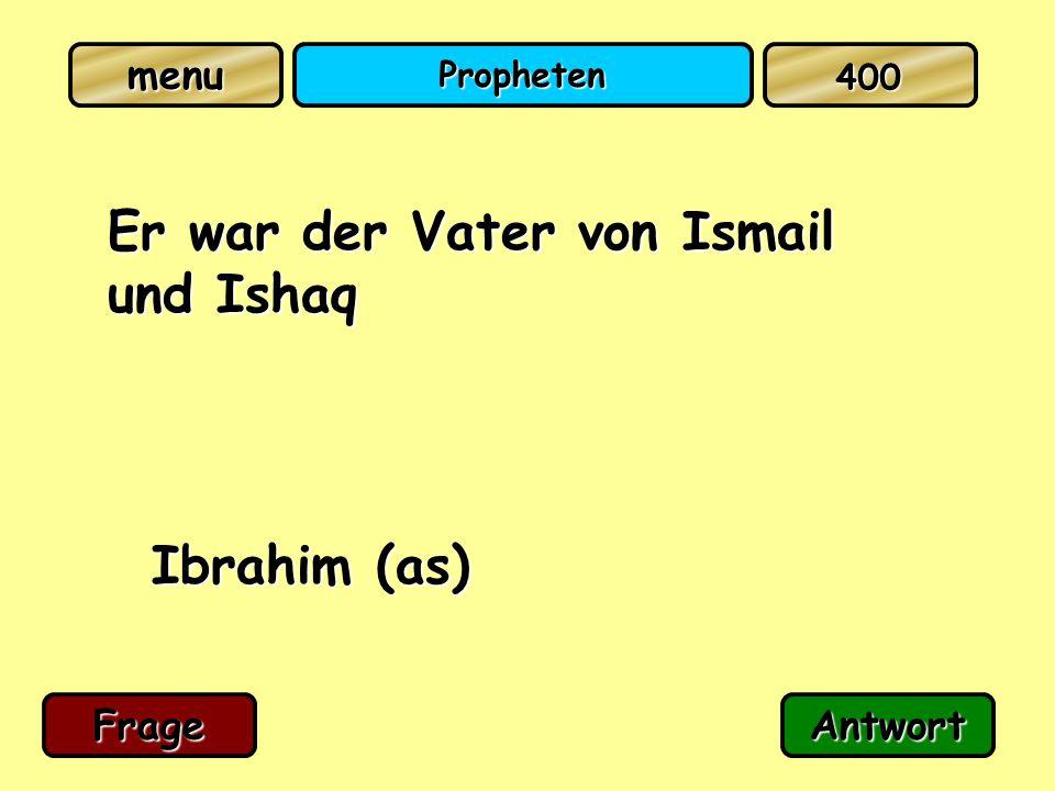 Propheten Er war der Vater von Ismail und Ishaq Ibrahim (as) FrageAntwort 400