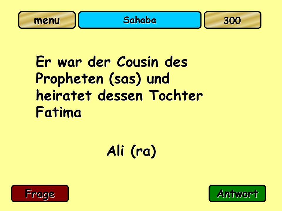 Sahaba Er war der Cousin des Propheten (sas) und heiratet dessen Tochter Fatima Ali (ra) FrageAntwort 300