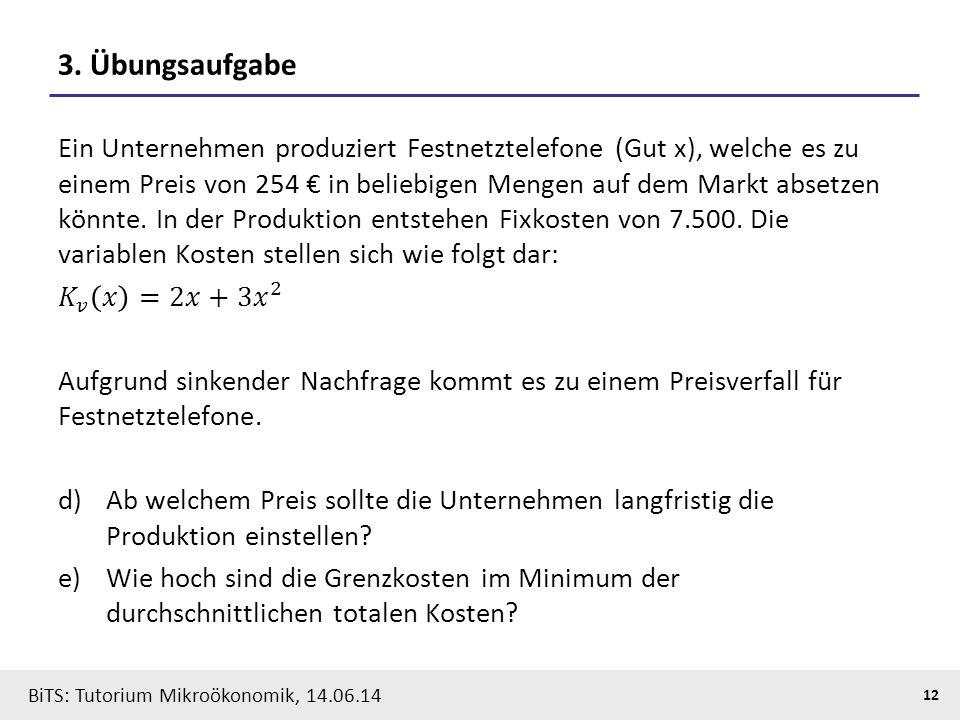 12 BiTS: Tutorium Mikroökonomik, 14.06.14 3. Übungsaufgabe