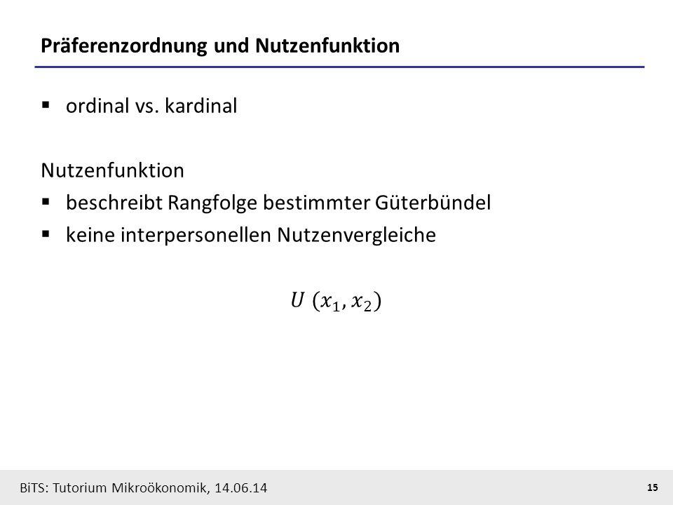 15 BiTS: Tutorium Mikroökonomik, 14.06.14 Präferenzordnung und Nutzenfunktion