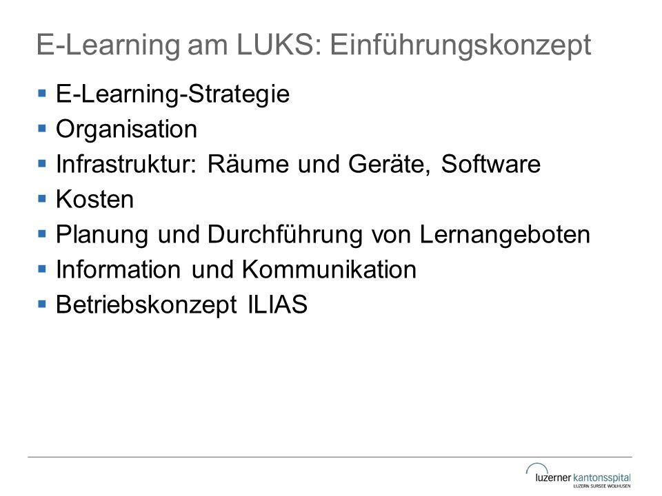 E-Learning am LUKS: Einführungskonzept  E-Learning-Strategie  Organisation  Infrastruktur: Räume und Geräte, Software  Kosten  Planung und Durchf