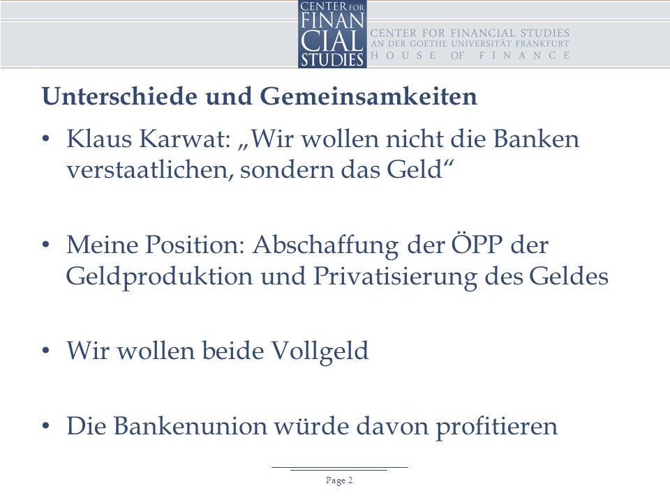 """Unterschiede und Gemeinsamkeiten Page 2 Klaus Karwat: """"Wir wollen nicht die Banken verstaatlichen, sondern das Geld Meine Position: Abschaffung der ÖPP der Geldproduktion und Privatisierung des Geldes Wir wollen beide Vollgeld Die Bankenunion würde davon profitieren"""