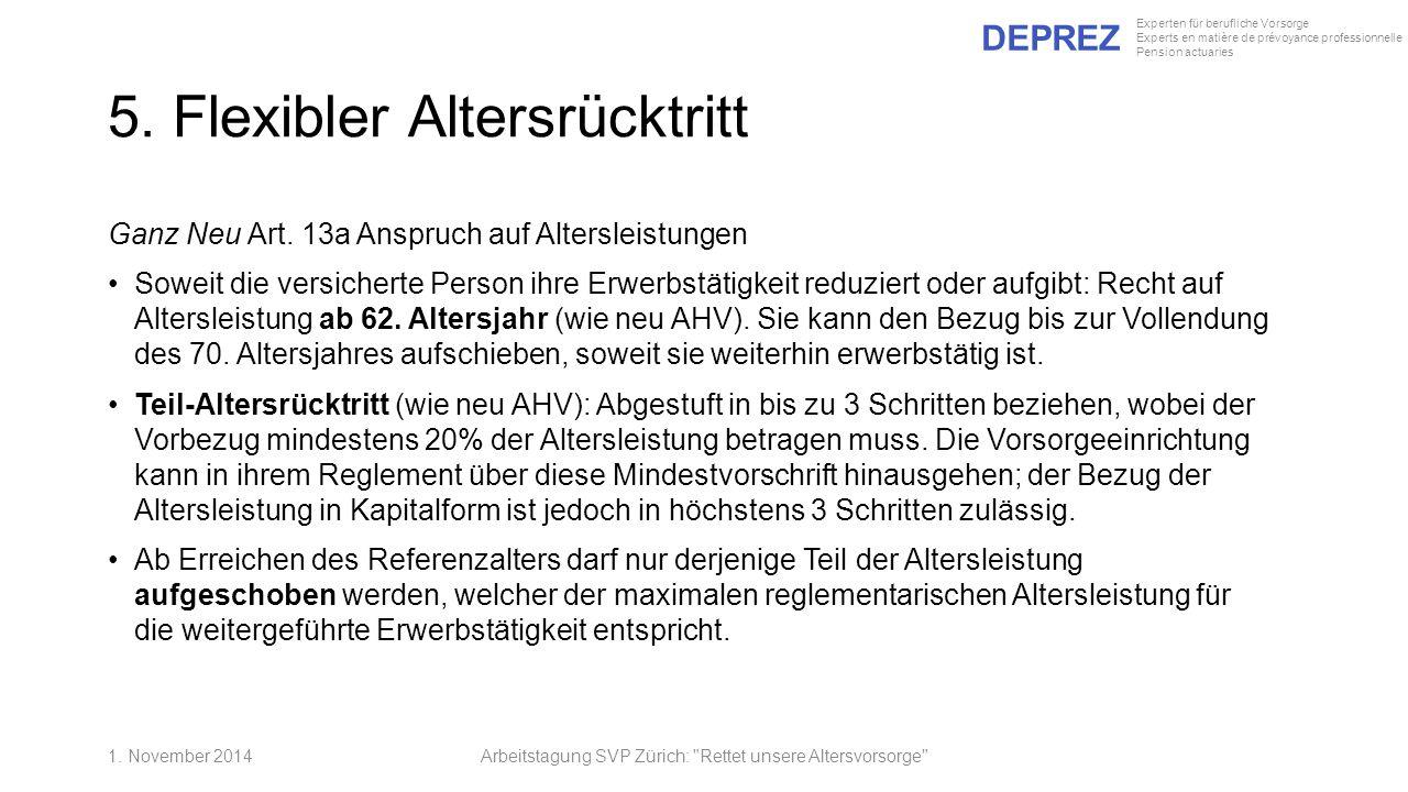 DEPREZ Experten für berufliche Vorsorge Experts en matière de prévoyance professionnelle Pension actuaries 5. Flexibler Altersrücktritt Ganz Neu Art.
