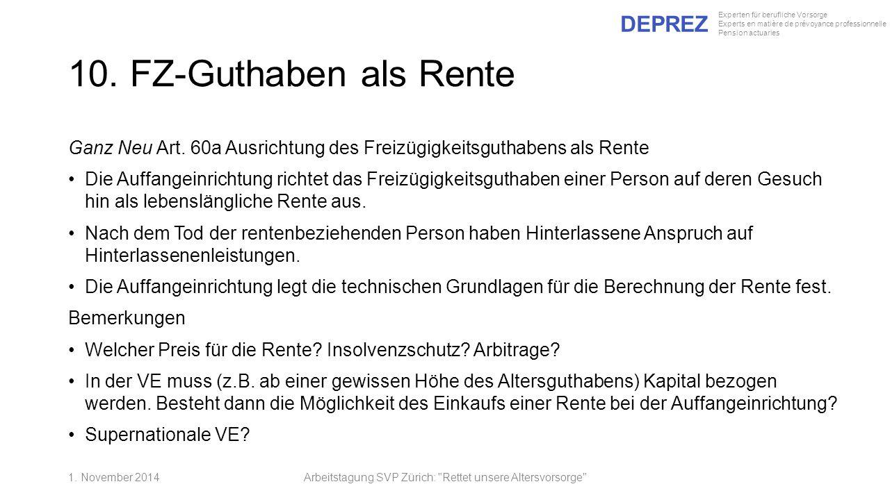 DEPREZ Experten für berufliche Vorsorge Experts en matière de prévoyance professionnelle Pension actuaries 10. FZ-Guthaben als Rente Ganz Neu Art. 60a