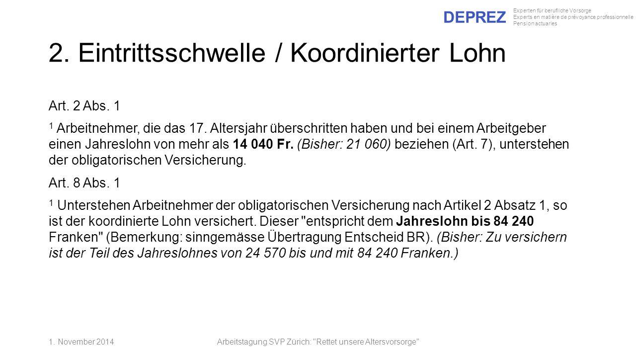 DEPREZ Experten für berufliche Vorsorge Experts en matière de prévoyance professionnelle Pension actuaries 2. Eintrittsschwelle / Koordinierter Lohn A