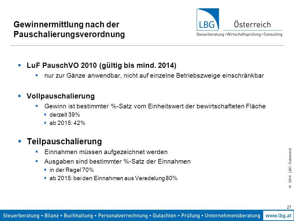 © 2014 LBG Österreich 27 Gewinnermittlung nach der Pauschalierungsverordnung  LuF PauschVO 2010 (gültig bis mind.