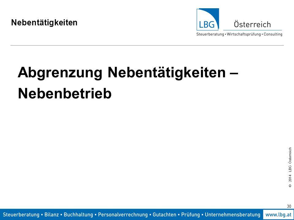 © 2014 LBG Österreich Nebentätigkeiten Abgrenzung Nebentätigkeiten – Nebenbetrieb 30