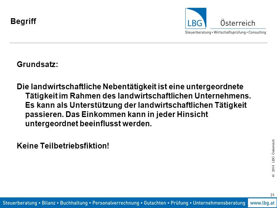 © 2014 LBG Österreich 31 Begriff Grundsatz: Die landwirtschaftliche Nebentätigkeit ist eine untergeordnete Tätigkeit im Rahmen des landwirtschaftlichen Unternehmens.