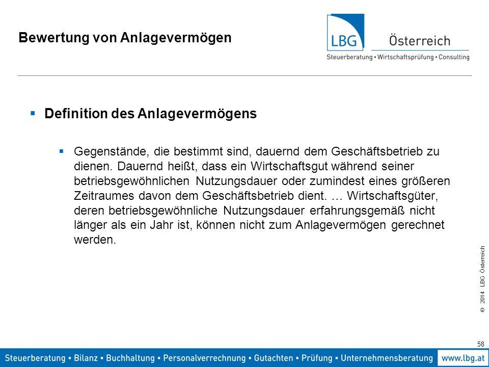 © 2014 LBG Österreich Bewertung von Anlagevermögen  Definition des Anlagevermögens  Gegenstände, die bestimmt sind, dauernd dem Geschäftsbetrieb zu dienen.