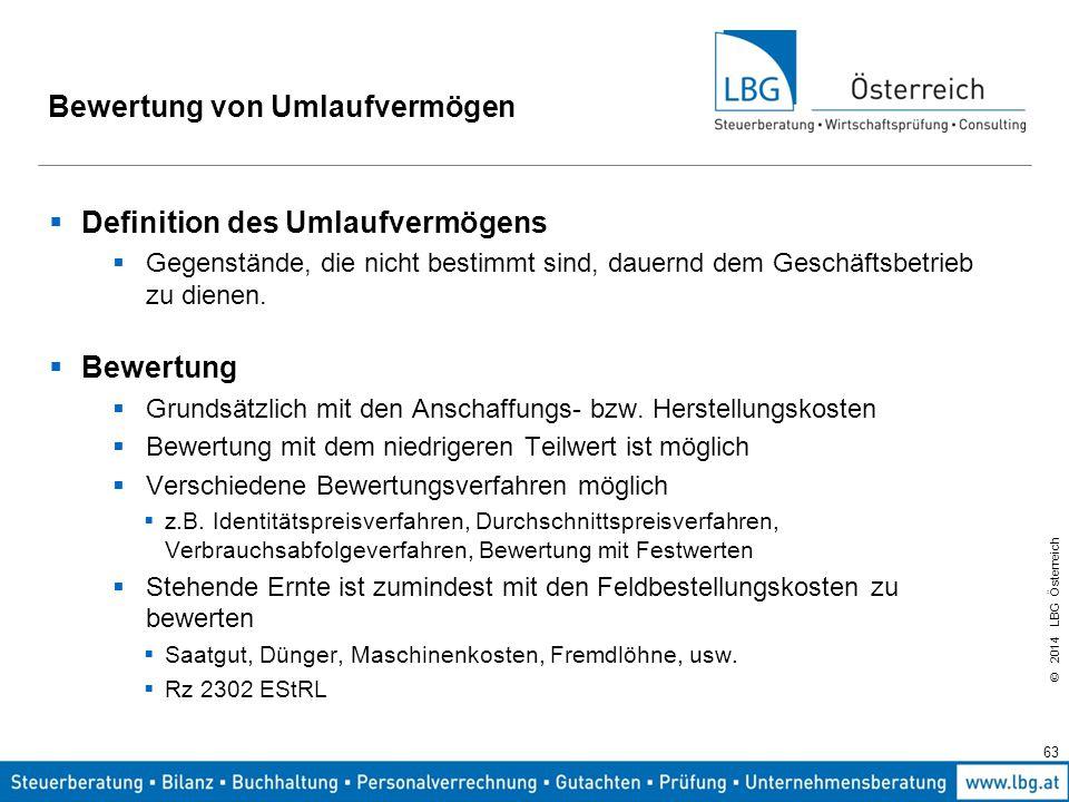 © 2014 LBG Österreich Bewertung von Umlaufvermögen  Definition des Umlaufvermögens  Gegenstände, die nicht bestimmt sind, dauernd dem Geschäftsbetrieb zu dienen.